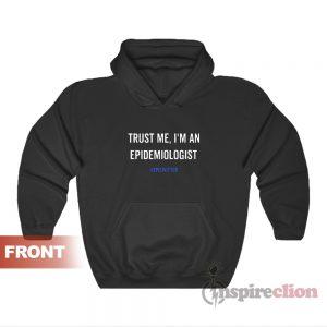 Trust Me I'm An Epidemiologist Hoodie