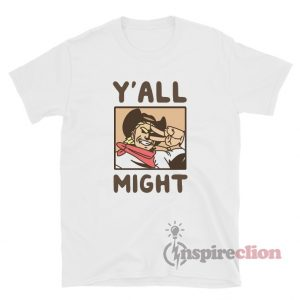 Y'All Might T-Shirt For Unisex