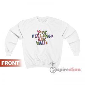 Your Feelings Are Valid Sweatshirt For Women's Or Men's