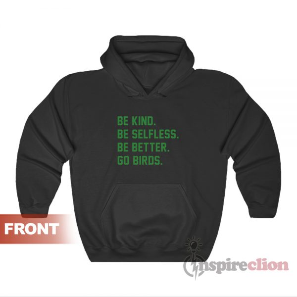 Be Kind Be Selfless Be Better Go Birds Hoodie