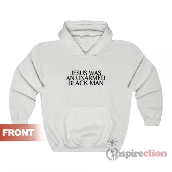 Jesus Was An Unarmed Black Man Hoodie