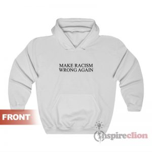 Make Racism Wrong Again Hoodie