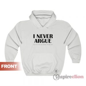 I Never Argue I Just Explain Why I'm Right Hoodie