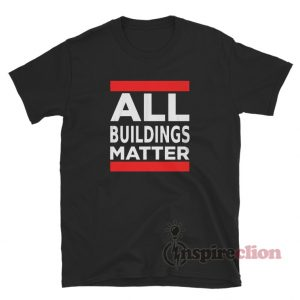 All Buildings Matter T-Shirt