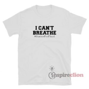I Can't Breathe Justice For George Floyd T-Shirt