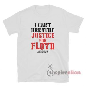Justice For George Floyd I Can't Breathe T-Shirt
