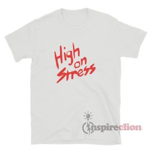 High On Stress T-Shirt