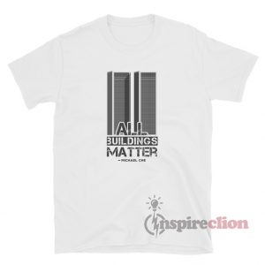 All Buildings Matter Michael Che T-Shirt