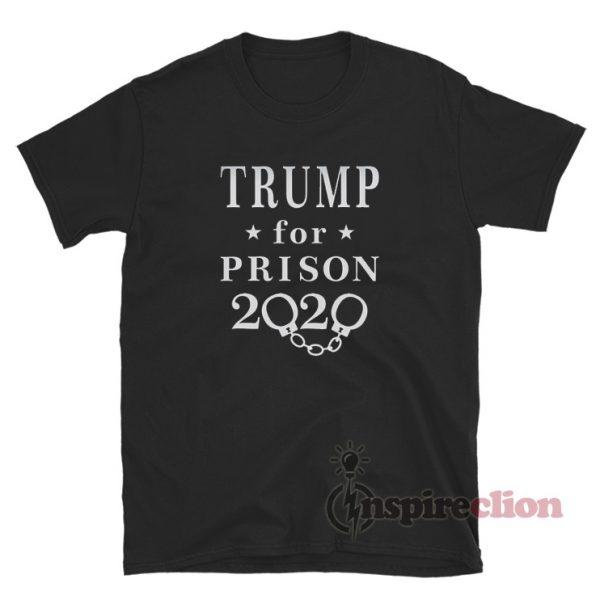 2020 Trump For Prison T-Shirt