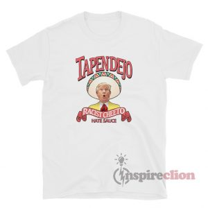 Tapendejo Donald Trump Racist Cheeto Hate Sauce Funny Parody T-Shirt