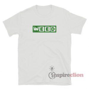 Need Weed T-Shirt