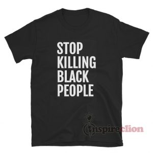 Stop Killing Black People T-Shirt