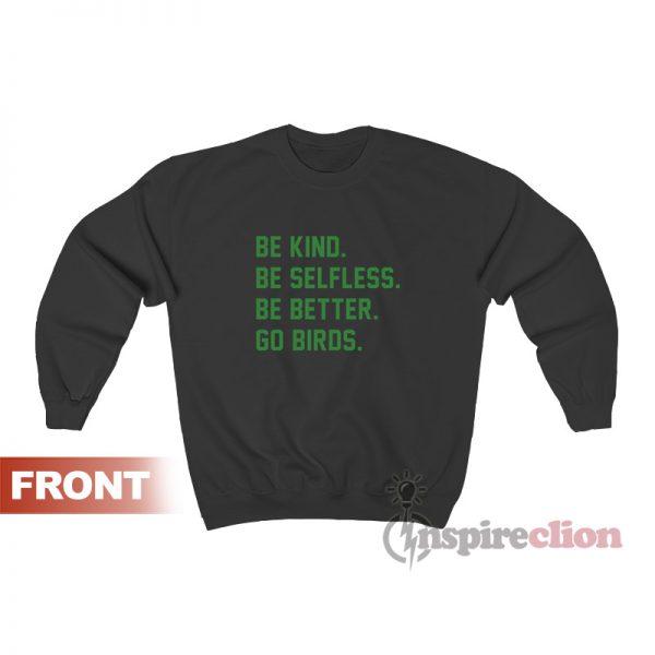 Be Kind Be Selfless Be Better Go Birds Sweatshirt