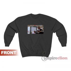 I'm Broke Baby I Ain't Got No Money Sweatshirt