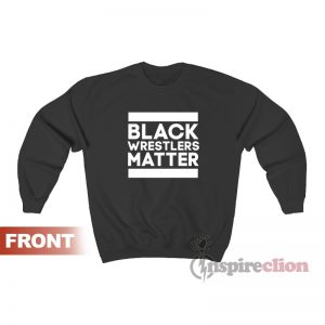 Black Wrestlers Matter Sweatshirt