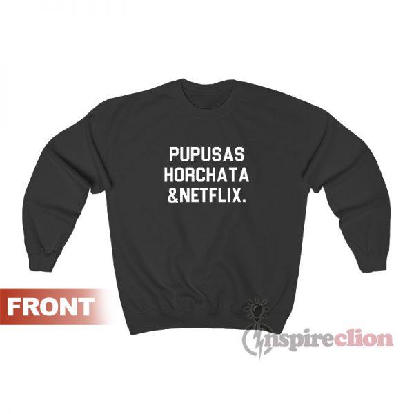 Pupusas Horchata And Netflix Sweatshirt