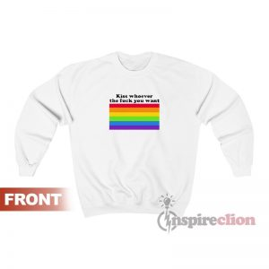 LGBT Kiss Whoever The Fuck You Want Sweatshirt