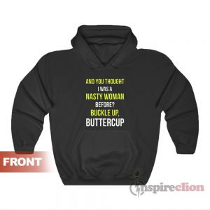 And You Thought I Was A Nasty Woman Before Whoopi Goldberg Hoodie