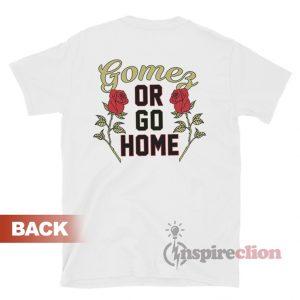 Gomez Or Go Home Revival Tour Selena Gomez T-Shirt
