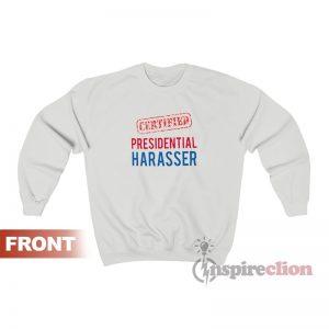 Certified Presidential Harasser Sweatshirt