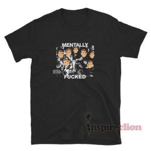 Mentally Fucked T-Shirt