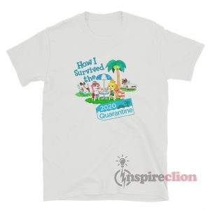 Animal Crossing How I Survived the 2020 Quarantine T-Shirt