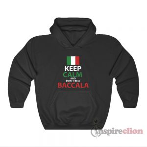 Italy Keep Calm And Don't Be A Baccala Hoodie