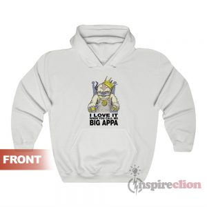 I Love It When You Call Me Big Appa Hoodie