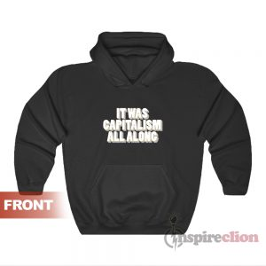 It Was Capitalism All Along Hoodie