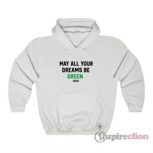 May All Your Dreams Be Green Hoodie
