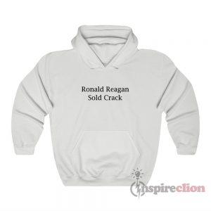 Ronald Reagan Sold Crack Hoodie