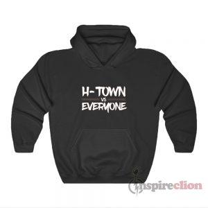 H-Town Vs Everyone Hoodie