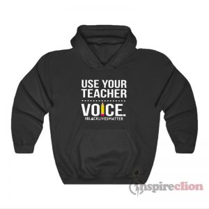 Use Your Teacher Voice Black Lives Matter Hoodie