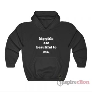 Big Girls Are Beautiful To Me Hoodie