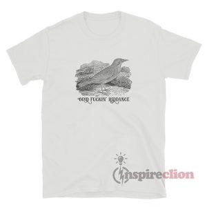 Good Fucking Riddance T-Shirt