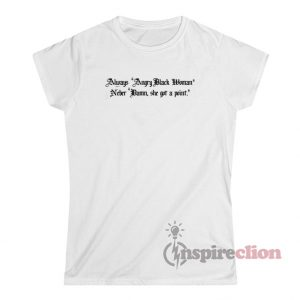 Always Angry Black Woman Never Damn She Got A Point T-Shirt