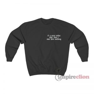 If A Man Talks Shit Then I Owe Him Nothing Sweatshirt