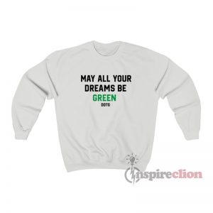 May All Your Dreams Be Green Sweatshirt
