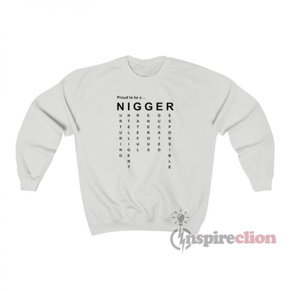 Proud To Be A Nigger Quote Sweatshirt