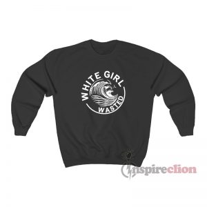 White Girl Wasted White Claw Sweatshirt