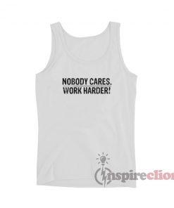 Nobody Cares Work Harder Tank Top
