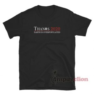 Thanos 2020 Earth Is Overpopulated T-Shirt