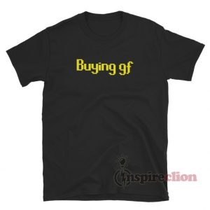 Buying Gf T-Shirt
