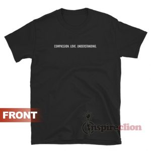 Compassion Love Understanding T-Shirt