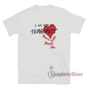 I'm Not A Terrorist Please Don't Arrest Me T-Shirt