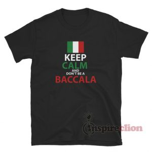 Italy Keep Calm And Don't Be A Baccala T-Shirt