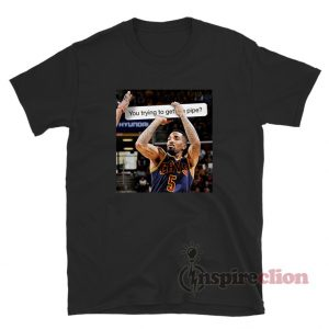 You Trying to Get The Pipe? JR Smith T-Shirt