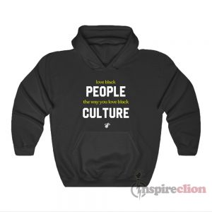 Love Black People The Way You Love Black Culture Hoodie
