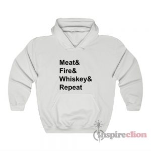 Whiskey Fire Meat Repeat Hoodie