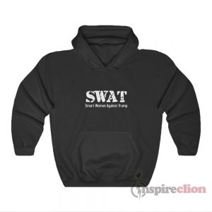 SWAT Smart Women Against Trump Hoodie